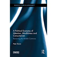 A Political Economy of Attention, Mindfulness and Consumerism: Reclaiming the Mindful Commons (Routledge Studies in Sustainability)