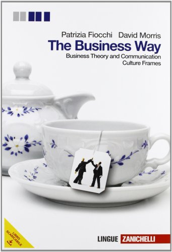 The Business way. Business theory and comunication. Per le scuole superiori. Con e-book. Con espansione online