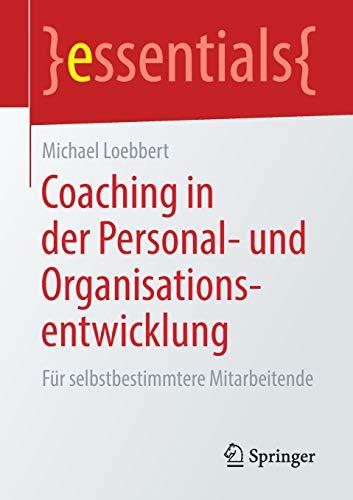 Coaching in der Personal- und Organisationsentwicklung: Für selbstbestimmtere Mitarbeitende (essentials)