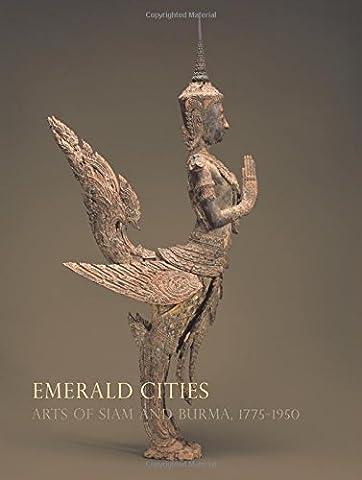 Emerald Cities: Arts of Siam and Burma, 1775-1950