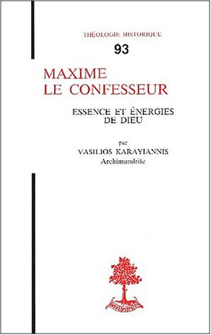 Maxime le Confesseur: Essence et énergies de Dieu par Vasilios Karayiannis