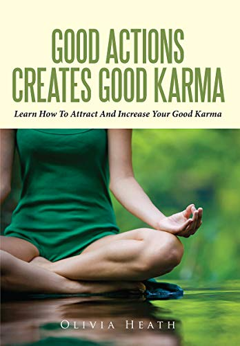 Good Actions Creates Good Karma: Learn How To Attract And ...