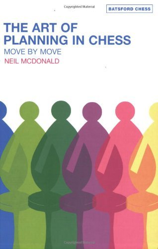 The Art of Planning in Chess: Move by Move by Neil McDonald (2006-08-28)