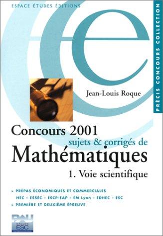 Concours 2001 : Sujets et corrigés de mathématiques, voie scientifique par Jean-Louis Roque