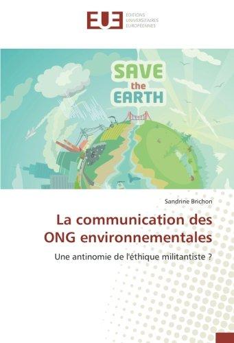 La communication des ONG environnementales: Une antinomie de l'ethique militantiste ?