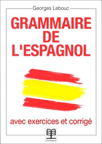 Grammaire de l'espagnol. Avec exercices et corrigés