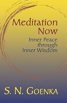 Meditation Now: Inner Peace through Inner Wisdom par [Goenka, S. N.]