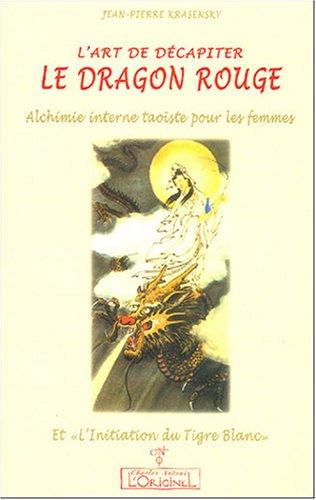 L'art de décapiter le Dragon Rouge : Alchimie interne taoïste pour les femmes