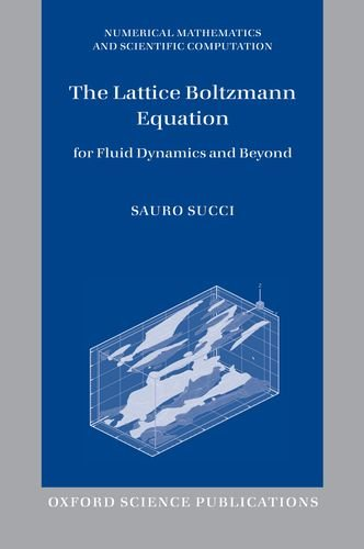 The Lattice Boltzmann Equation: For Fluid Dynamics and Beyond (Numerical Mathematics and Scientific Computation)