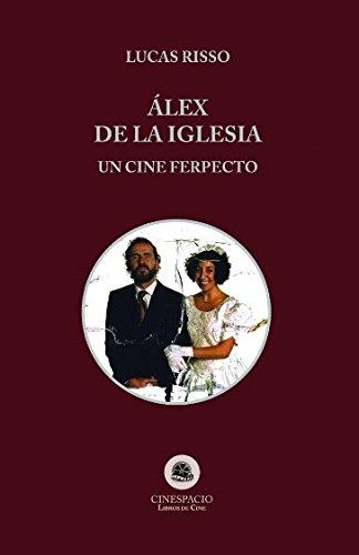 Alex de la Iglesia: Un Cine Ferpecto (Directores) por Lucas Risso