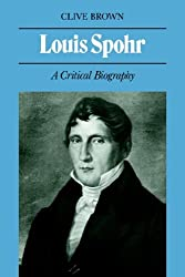 Louis Spohr: A Critical Biography