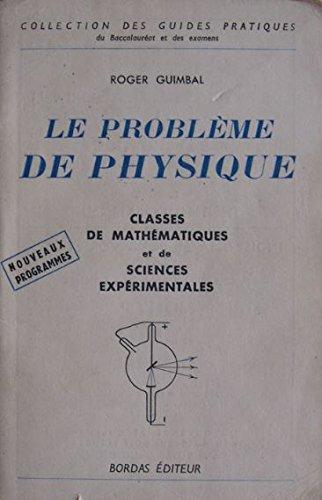 Le problème de physique La physique du baccalauréat Classes de Mathématiques et de Sciences Expérimentales - II - Exercices et problèmes - Programmes du 19 Juillet 1957