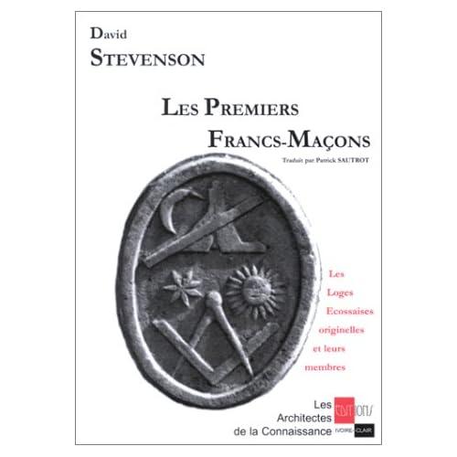 Les Premiers Francs-Maçons. Les Loges Ecossaises originelles et leurs membres