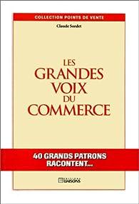 Les grands voix du commerce. 40 grands patrons racontent. . . par C. Sordet