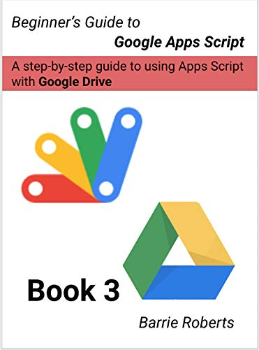 Beginners Guide to Google Apps Script 3 - Drive (English Edition ...