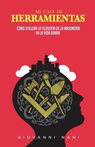 Mi caja de herramientas: Cómo utilizar la filosofía de la masonería en la vida diaria