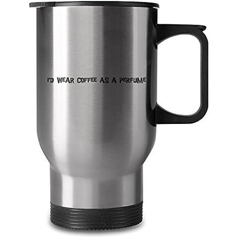 I'd wear coffee as a perfume 16oz taza de acero inoxidable