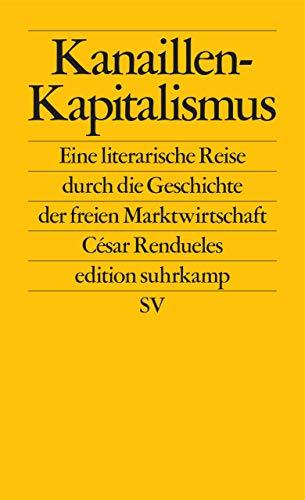 Kanaillen-Kapitalismus: Eine literarische Reise durch die Geschichte der freien Marktwirtschaft (edition suhrkamp)