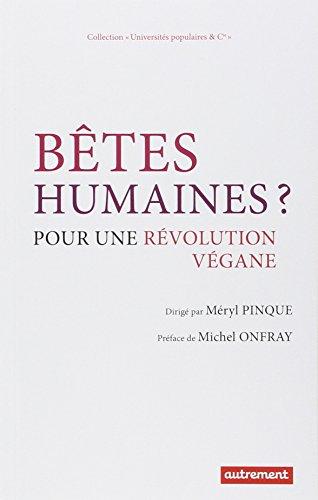 Bêtes humaines ? : Pour une révolution végane