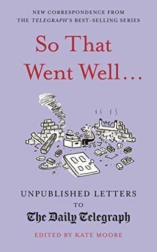 So That Went Well...: Unpublished Letters to the Daily Telegraph (English Edition)