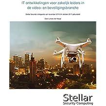 IT ontwikkelingen voor zakelijk leiders in de video- en beveiligingsbranche: Stellar Security's blogposts van november 2016 t/m oktober 2017 gebundeld (Dutch Edition)