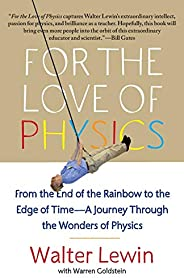 For the Love of Physics: From the End of the Rainbow to the Edge of Time - A Journey Through the Wonders of Ph