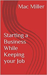 Starting a Business While Keeping your Job. Ultimate Guide To Start Something That Matters