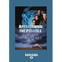 Approaching the Possible: The World of Stargate Sg-1 (Large Print 16pt), Volume 2