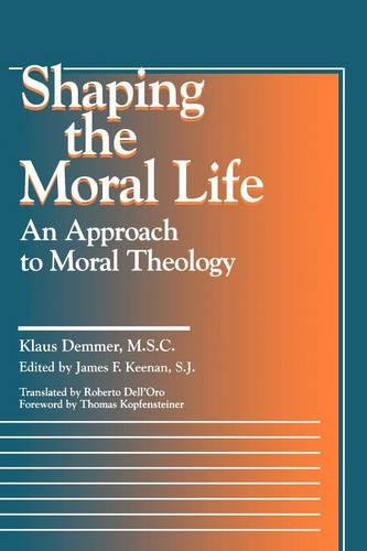 Shaping the Moral Life: An Approach to Moral Theology (Carnegie Council for Ethics in International...
