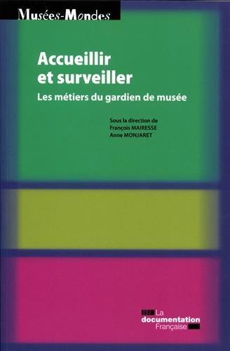 Accueillir et surveiller : Les métiers du gardien de musée par Collectif