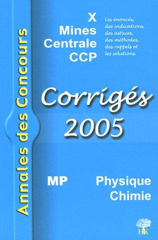 Physique et Chimie MP : Corrigés des concours 2005 X, Mines, Centrale et CCP
