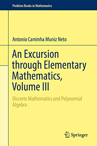 An Excursion through Elementary Mathematics, Volume III: Discrete Mathematics and Polynomial Algebra (Problem Books in Mathematics) (English Edition)