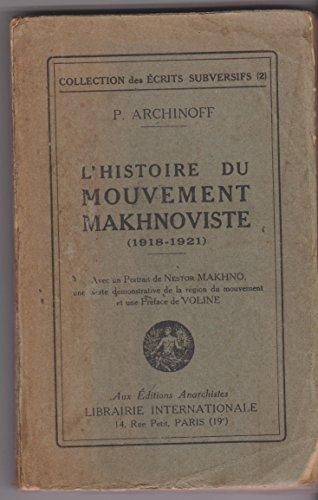 P. Archinoff. L'Histoire du mouvement makhnoviste 1918-1921. Avec un portrait de Nestor Makhno, une carte dmonstrative de la rgion du mouvement et une prface de Voline