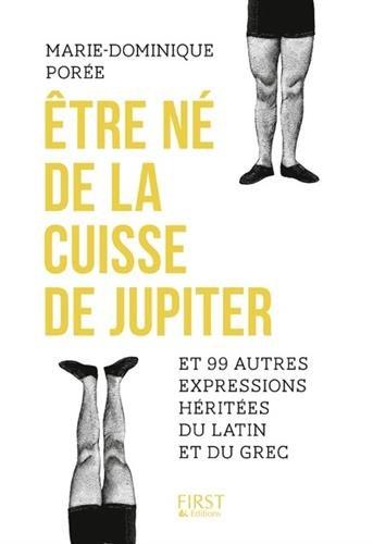 Etre n de la cuisse de Jupiter et 99 autres expressions hrites du latin et du grec