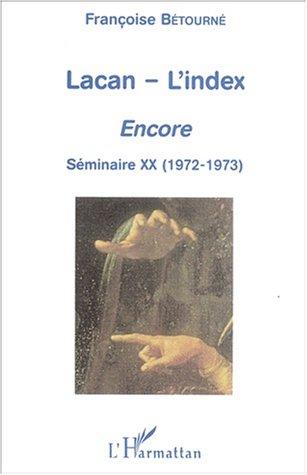 Lacan l'index encore. séminaire XX (1972-1973)