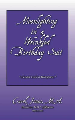 [(Moonlighting in a Wrinkled Birthday Suit : A Lunar Look at Menopause)] [By (author) Carol Jones Ma] published on (October, 2008)