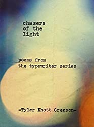 Chasers of the Light: Poems from the Typewriter Series by Tyler Knott Gregson (2014-09-02)