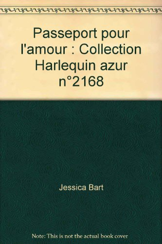 Passeport pour l'amour : Collection Harlequin azur n°2168