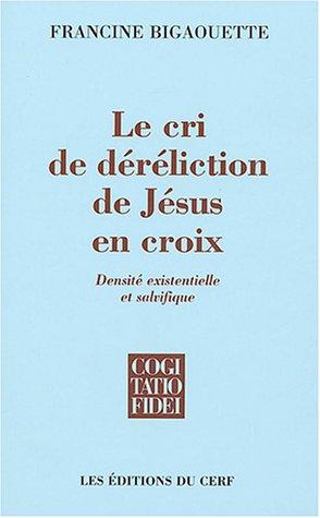 Le cri de déréliction de Jésus en croix : Densité existentielle et salvifique par Francine Bigaouette