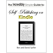 Self Publishing on Kindle : (The Incredibly Simple Guide)