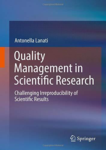 Quality Management in Scientific Research: Challenging Irreproducibility of Scientific Results por Antonella Lanati