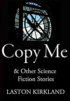 Copy Me: & Other Science Fiction Stories by [Kirkland, Laston]