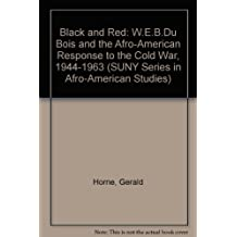 Black and Red: W. E. B. Du Bois and the Afro-American Response to the Cold War, 1944-1963 (SUNY series in African American Studies)