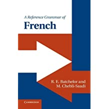 A Reference Grammar of French (Reference Grammars) by R. E. Batchelor (2011-08-22)