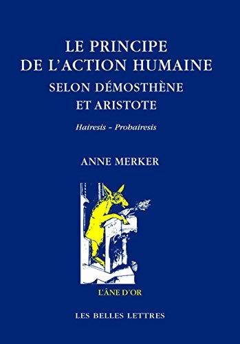 Le Principe de l'action humaine selon Démosthène et Aristote: Hairesis - Prohairesis