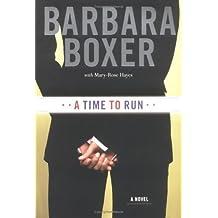 A Time to Run: A Novel by Barbara Boxer (2005-10-20)