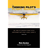 The Thinking Pilot's Flight Manual: Or, How to Survive Flying Little Airplanes and Have a Ball Doing It (English Edition)