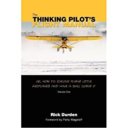 How to Survive Flying Little Airplanes and Have a Ball DoingIt Or The Thinking Pilots Flight Manual