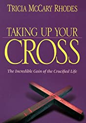 Taking up Your Cross: The Incredible Gain of the Cricified Life