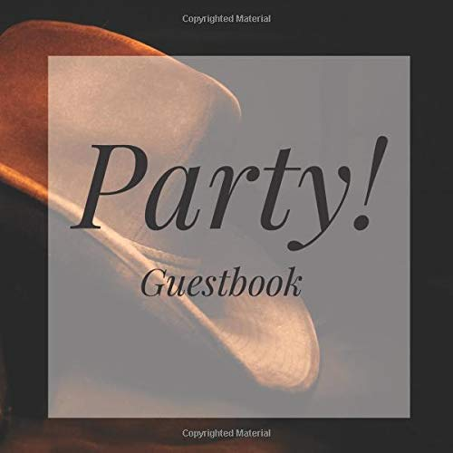 Party! Guestbook: Cowboy Western Rustic Birthday Party Anniversary Wedding Birthday Memorial Farewell Graduation Baby Shower Bridal Retirement Baptism ... Space/Milestone Keepsake Special Memories